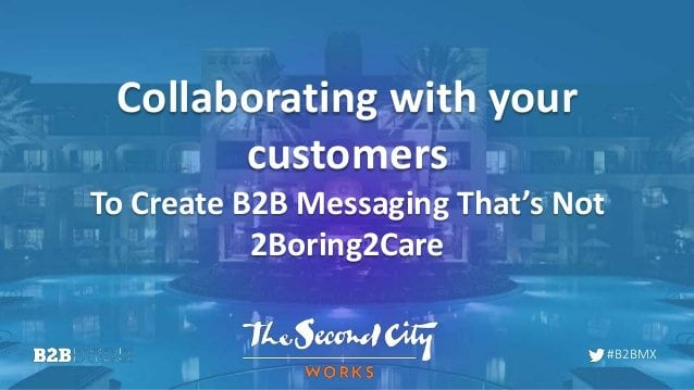 collaborating-with-your-customers-to-create-b2b-messaging-thats-not-2boring2care-1-638