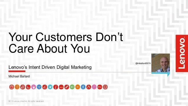 get-over-ityour-customers-dont-care-about-you-lenovos-intent-driven-digital-marketing-1-638