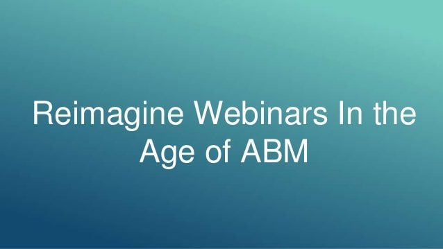 reimagine-webinars-in-the-age-of-abm-1-638